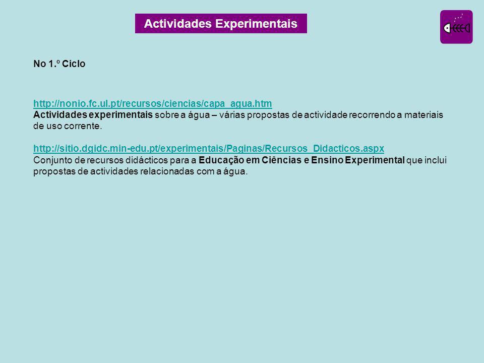 Actividades Experimentais No 1.º Ciclo http://nonio.fc.ul.pt/recursos/ciencias/capa_agua.htm Actividades experimentais sobre a água – várias propostas de actividade recorrendo a materiais de uso corrente.