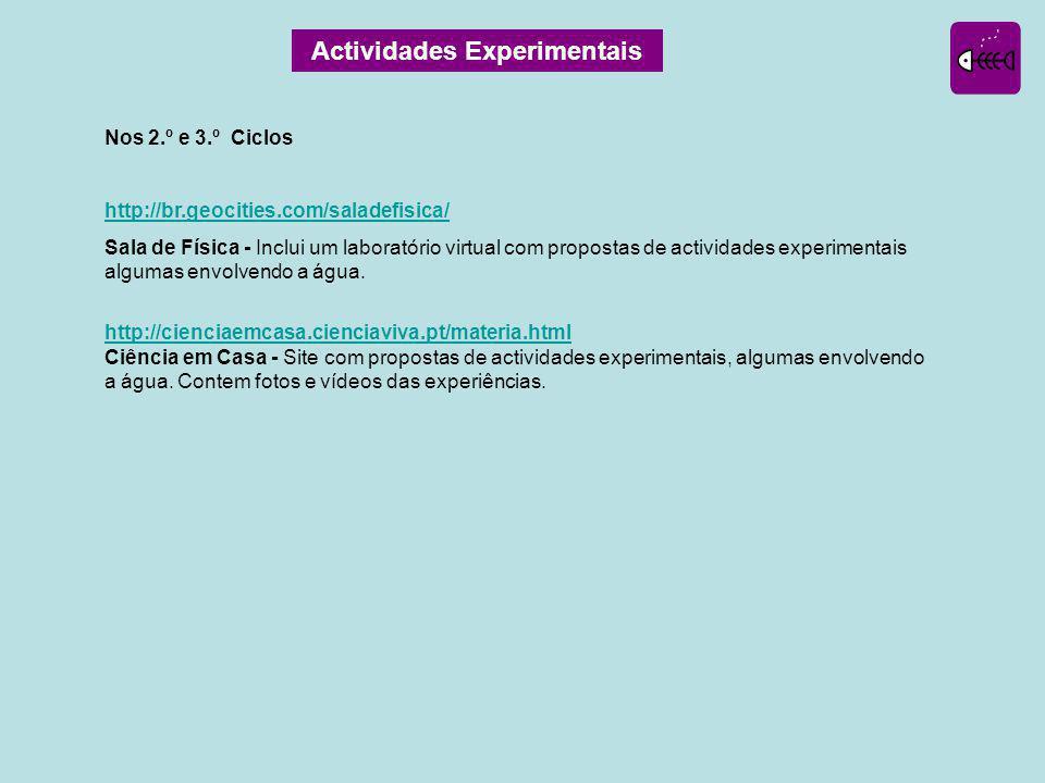 Actividades Experimentais Nos 2.º e 3.º Ciclos http://br.geocities.com/saladefisica/ Sala de Física - Inclui um laboratório virtual com propostas de actividades experimentais algumas envolvendo a água.