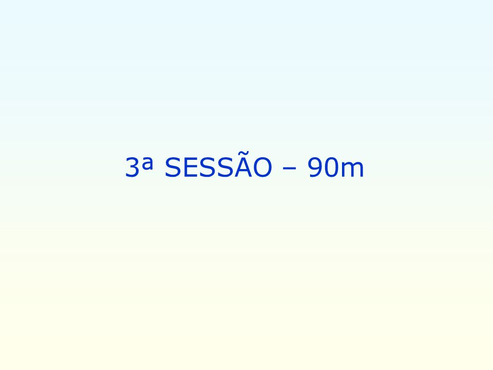 3ª SESSÃO – 90m