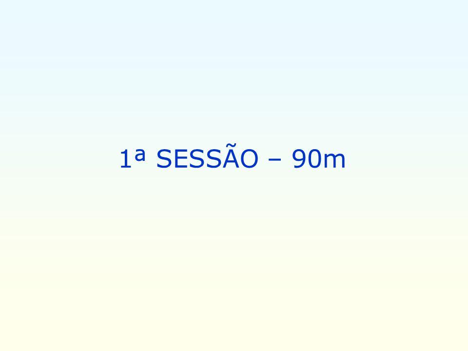 1ª SESSÃO – 90m