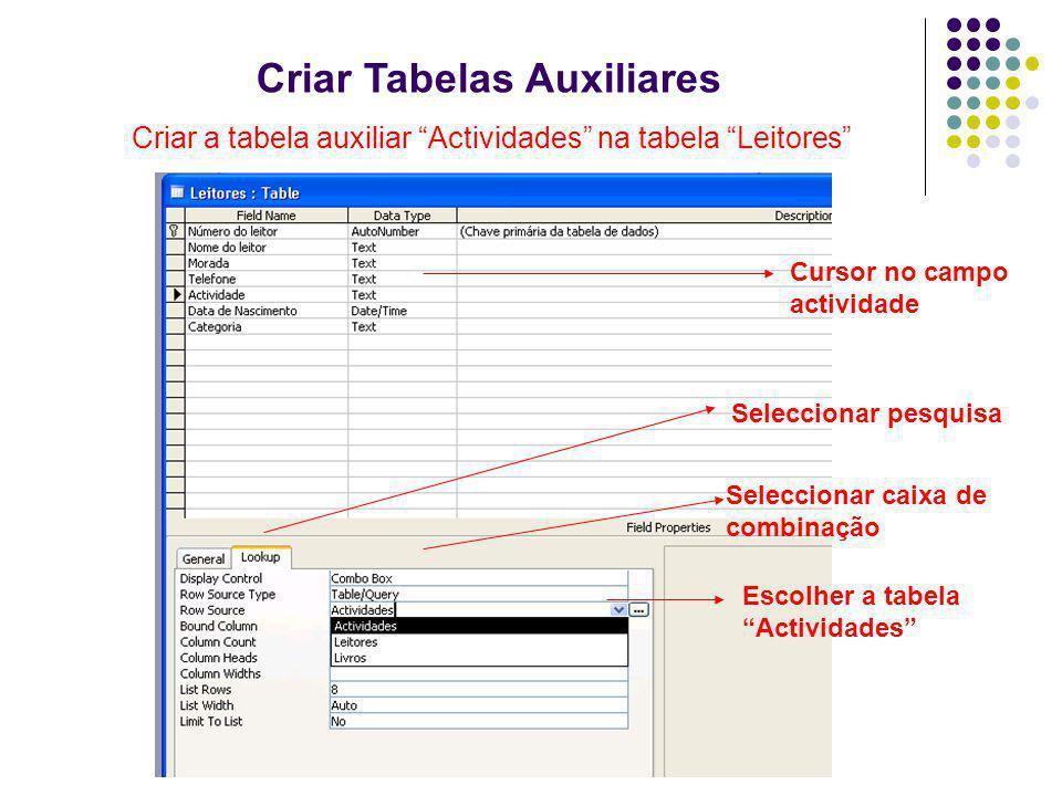 Criar Tabelas Auxiliares Seleccionar pesquisa Escolher a tabela Actividades Cursor no campo actividade Seleccionar caixa de combinação Criar a tabela