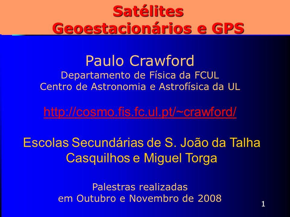 1 Satélites Geoestacionários e GPS Paulo Crawford Departamento de Física da FCUL Centro de Astronomia e Astrofísica da UL http://cosmo.fis.fc.ul.pt/~c