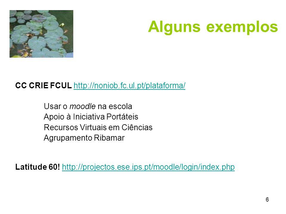 6 CC CRIE FCUL http://noniob.fc.ul.pt/plataforma/http://noniob.fc.ul.pt/plataforma/ Usar o moodle na escola Apoio à Iniciativa Portáteis Recursos Virtuais em Ciências Agrupamento Ribamar Latitude 60.