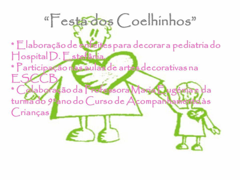 Festa dos Coelhinhos * Elaboração de enfeites para decorar a pediatria do Hospital D. Estefânia. * Participação nas aulas de artes decorativas na ESCC