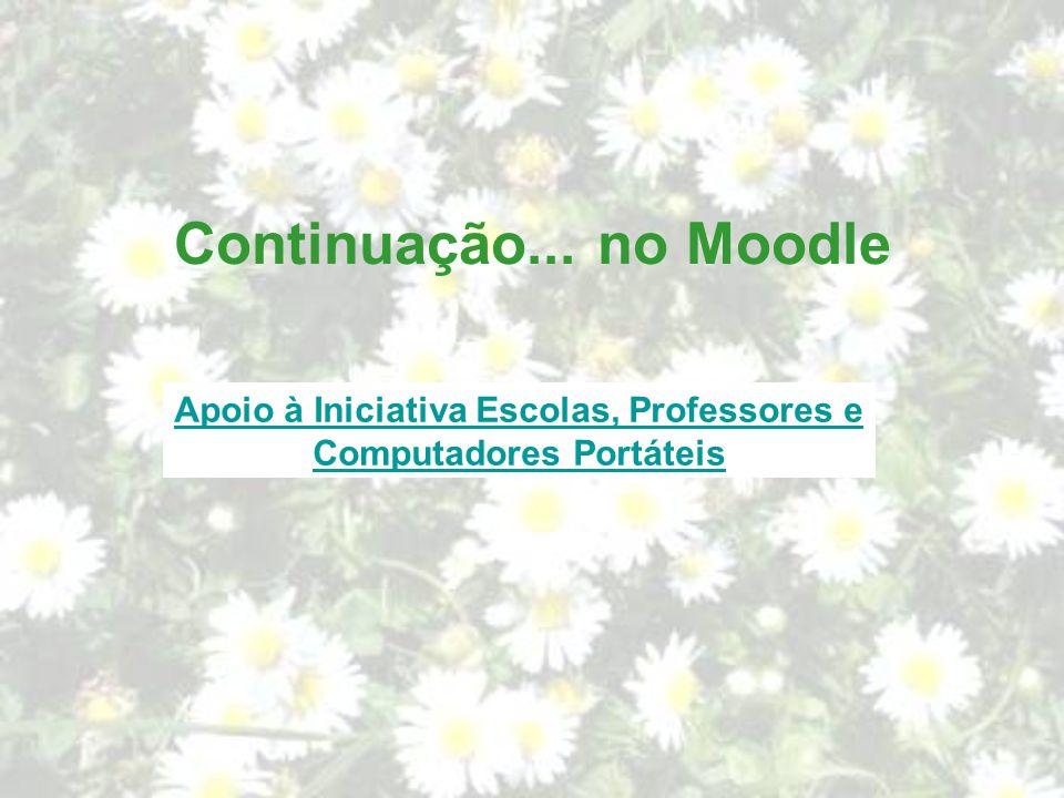 Continuação... no Moodle Apoio à Iniciativa Escolas, Professores e Computadores Portáteis