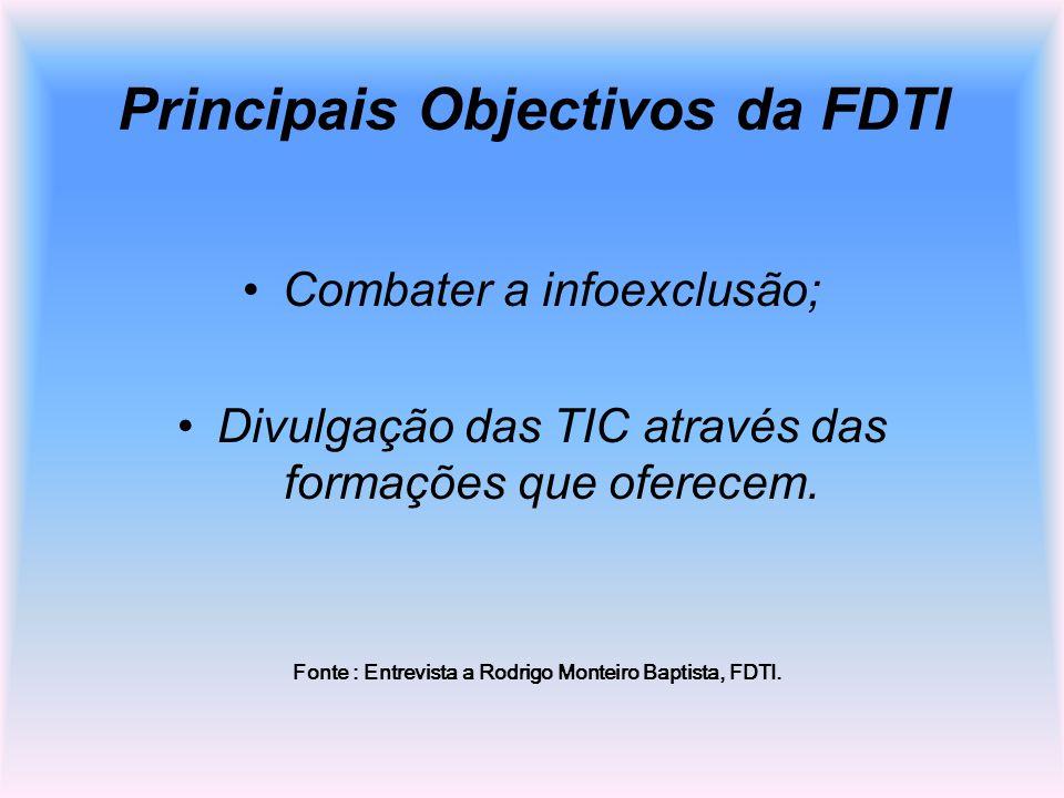 Principais Objectivos da FDTI Combater a infoexclusão; Divulgação das TIC através das formações que oferecem. Fonte : Entrevista a Rodrigo Monteiro Ba