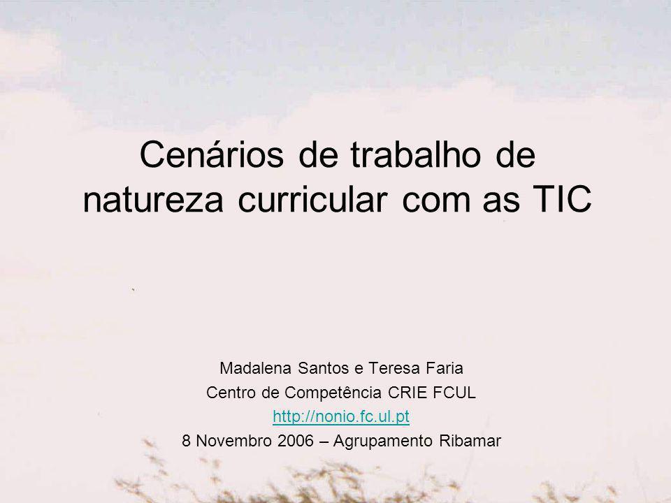 Cenários de trabalho de natureza curricular com as TIC Madalena Santos e Teresa Faria Centro de Competência CRIE FCUL http://nonio.fc.ul.pt 8 Novembro