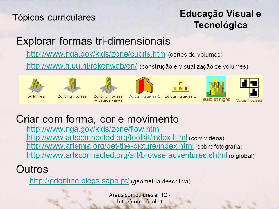 Áreas curriculares e TIC - http://nonio.fc.ul.pt Tópicos curriculares Explorar formas tri-dimensionais http://www.nga.gov/kids/zone/cubits.htm (cortes