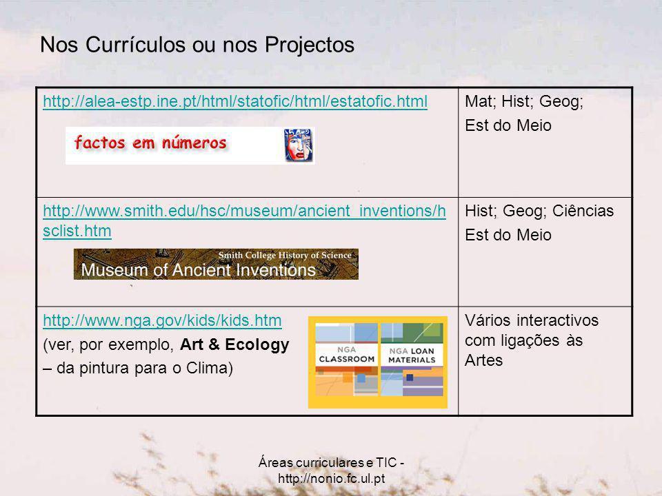 Áreas curriculares e TIC - http://nonio.fc.ul.pt Nos Currículos ou nos Projectos http://alea-estp.ine.pt/html/statofic/html/estatofic.htmlMat; Hist; G