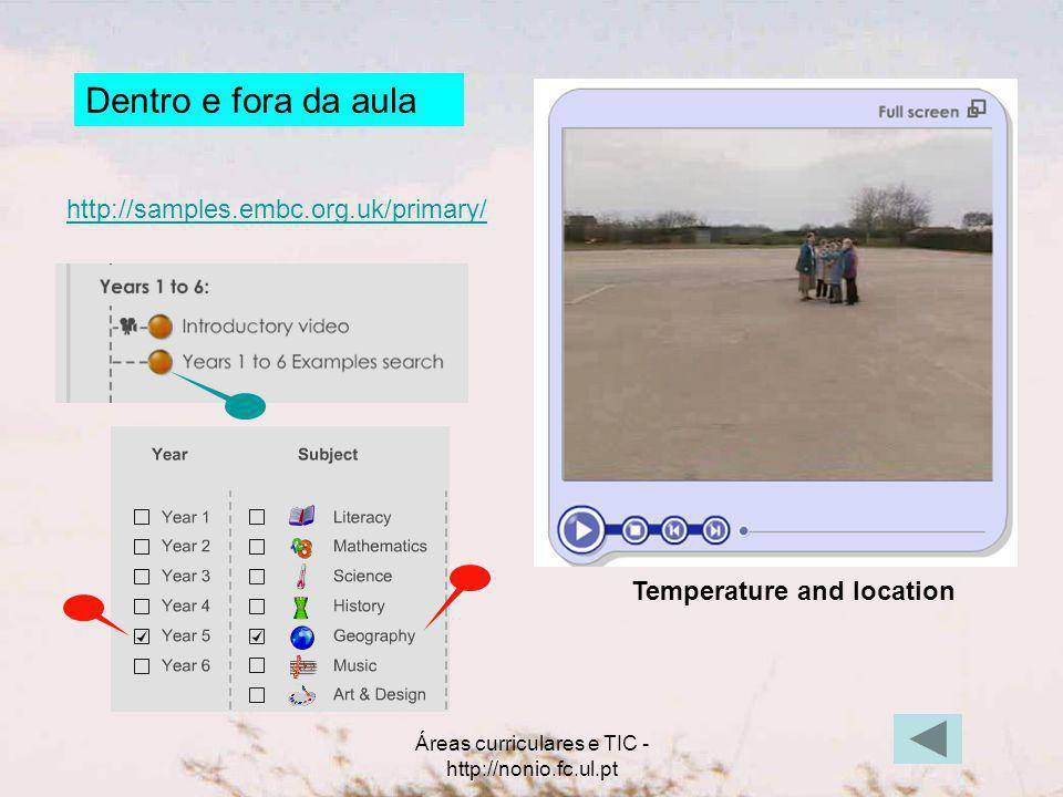 Áreas curriculares e TIC - http://nonio.fc.ul.pt Dentro e fora da aula http://samples.embc.org.uk/primary/ Temperature and location