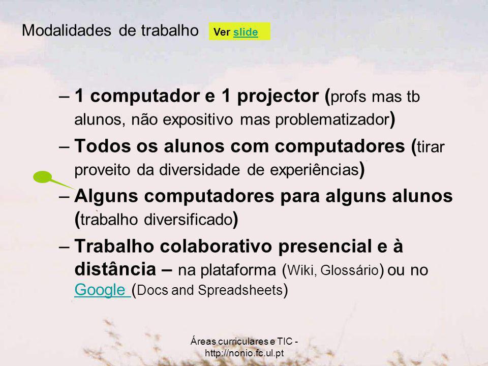 Áreas curriculares e TIC - http://nonio.fc.ul.pt –1 computador e 1 projector ( profs mas tb alunos, não expositivo mas problematizador ) –Todos os alu
