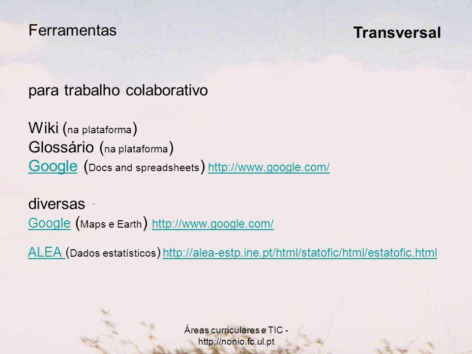 Áreas curriculares e TIC - http://nonio.fc.ul.pt Ferramentas para trabalho colaborativo Wiki ( na plataforma ) Glossário ( na plataforma ) GoogleGoogl