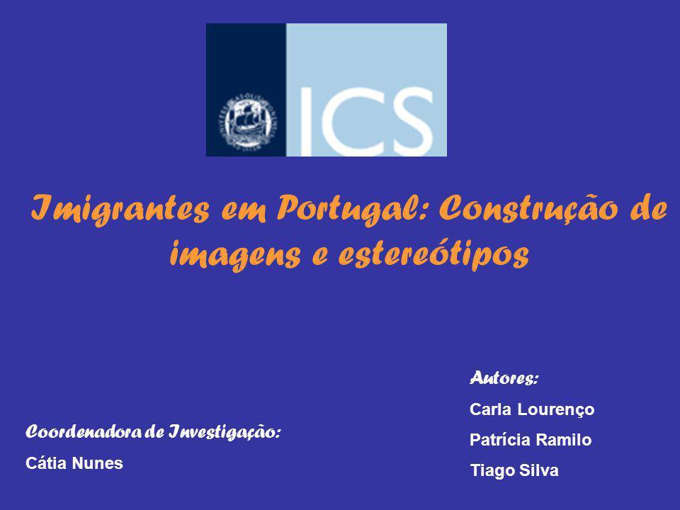 Imigrantes em Portugal: Construção de imagens e estereótipos Autores: Carla Lourenço Patrícia Ramilo Tiago Silva Coordenadora de Investigação: Cátia N