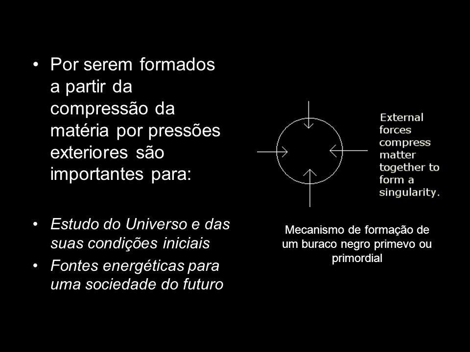 Por serem formados a partir da compressão da matéria por pressões exteriores são importantes para: Estudo do Universo e das suas condições iniciais Fo