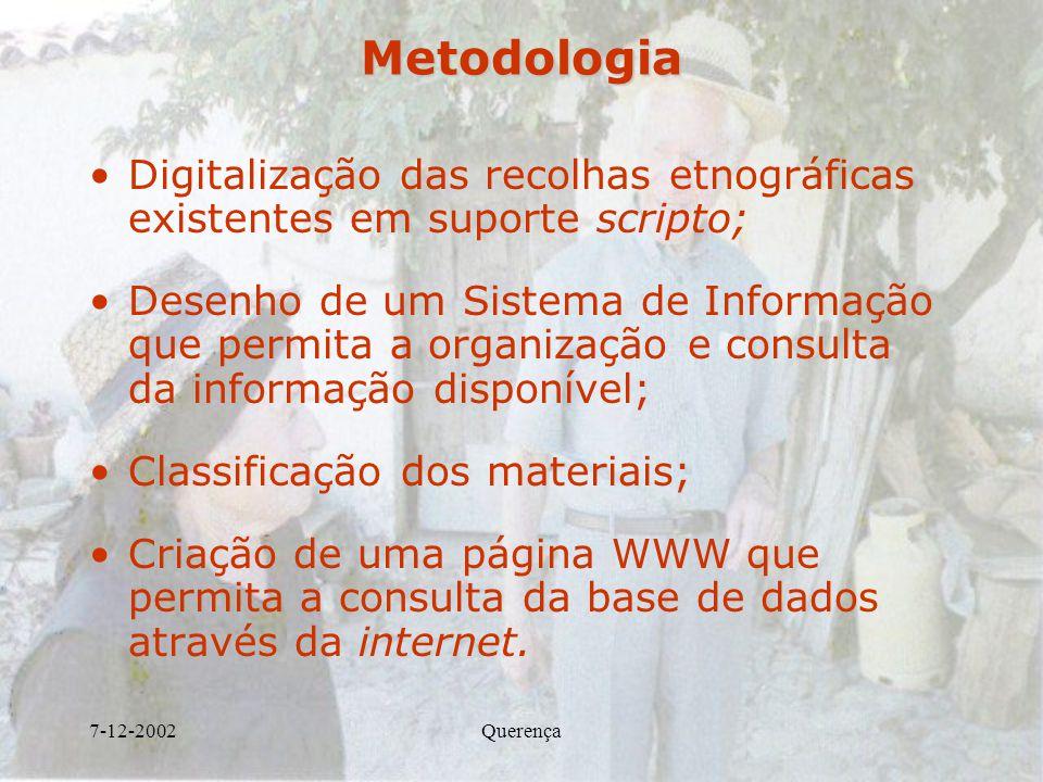 7-12-2002QuerençaMetodologia Digitalização das recolhas etnográficas existentes em suporte scripto; Desenho de um Sistema de Informação que permita a