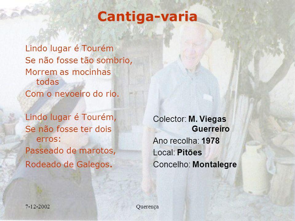 7-12-2002QuerençaCantiga-varia Lindo lugar é Tourém Se não fosse tão sombrio, Morrem as mocinhas todas Com o nevoeiro do rio. Lindo lugar é Tourém, Se