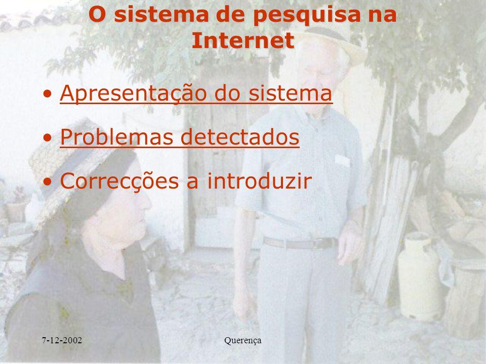 7-12-2002Querença O sistema de pesquisa na Internet Apresentação do sistema Problemas detectados Correcções a introduzir
