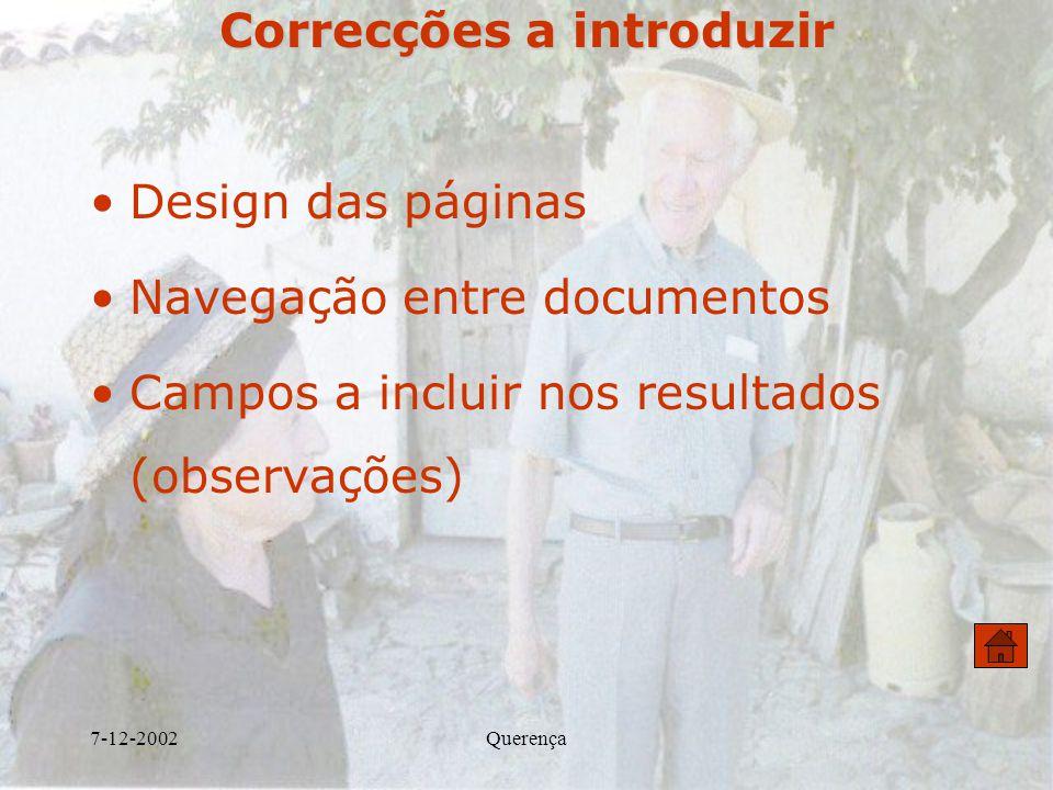 7-12-2002Querença Correcções a introduzir Design das páginas Navegação entre documentos Campos a incluir nos resultados (observações)
