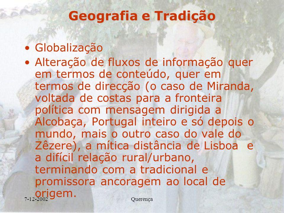 7-12-2002Querença Geografia e Tradição Globalização Alteração de fluxos de informação quer em termos de conteúdo, quer em termos de direcção (o caso d