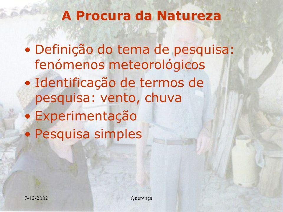 7-12-2002Querença A Procura da Natureza Definição do tema de pesquisa: fenómenos meteorológicos Identificação de termos de pesquisa: vento, chuva Expe