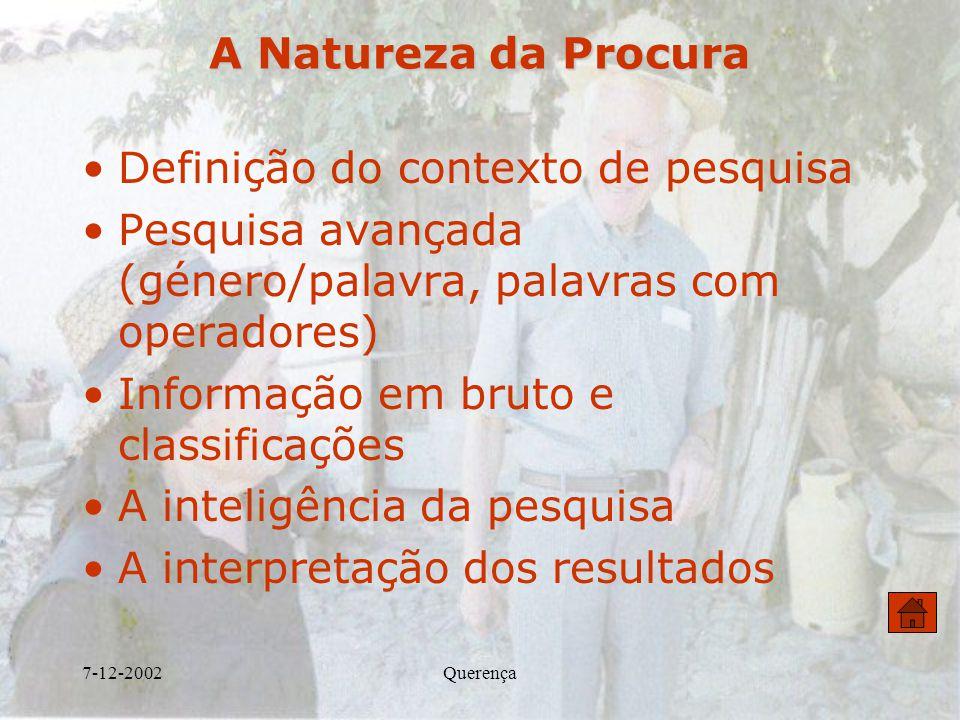 7-12-2002Querença A Natureza da Procura Definição do contexto de pesquisa Pesquisa avançada (género/palavra, palavras com operadores) Informação em br
