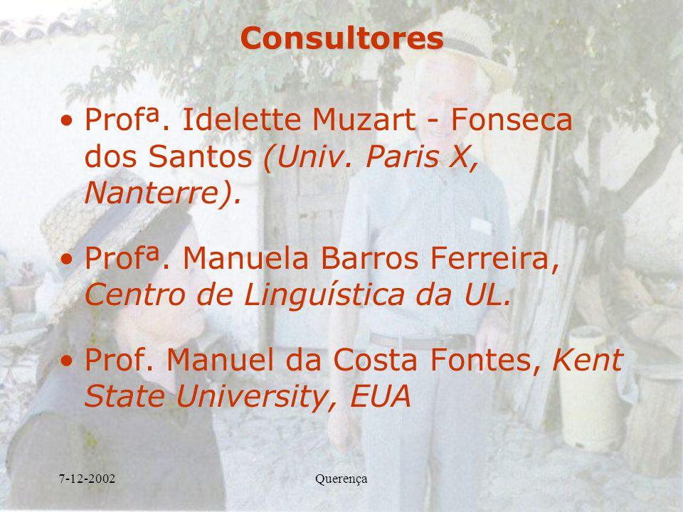 7-12-2002QuerençaConsultores Profª. Idelette Muzart - Fonseca dos Santos (Univ. Paris X, Nanterre). Profª. Manuela Barros Ferreira, Centro de Linguíst