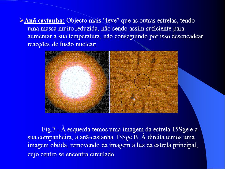 As estrelas no fim da sua evolução morrem. Este fenómeno pode ocorrer de várias formas: Anã Branca: corresponde à fase final da vida de uma estrela de