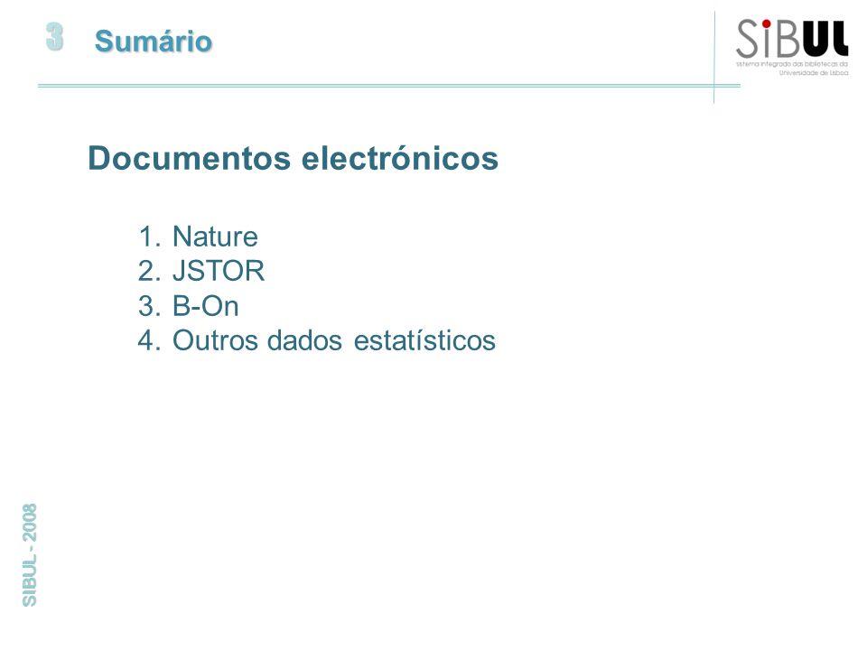 3 SIBUL - 2008 Sumário Documentos electrónicos 1.Nature 2.JSTOR 3.B-On 4.Outros dados estatísticos