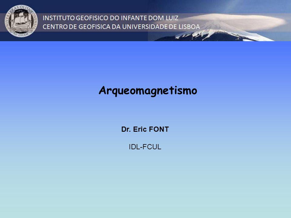 Arqueomagnetismo Dr. Eric FONT IDL-FCUL