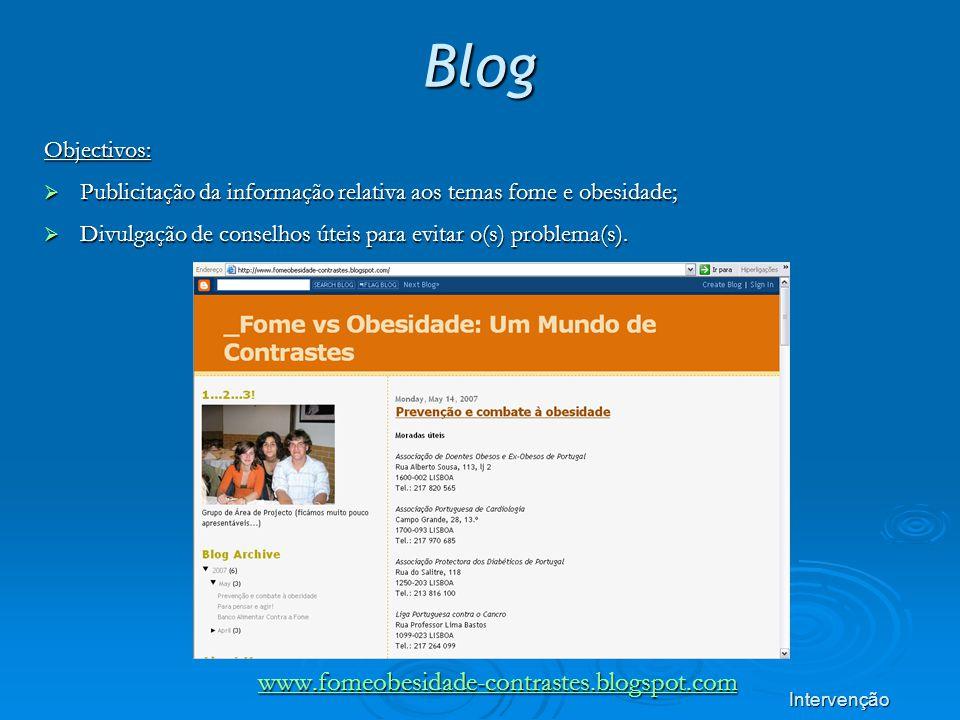 Blog Objectivos: Publicitação da informação relativa aos temas fome e obesidade; Publicitação da informação relativa aos temas fome e obesidade; Divulgação de conselhos úteis para evitar o(s) problema(s).
