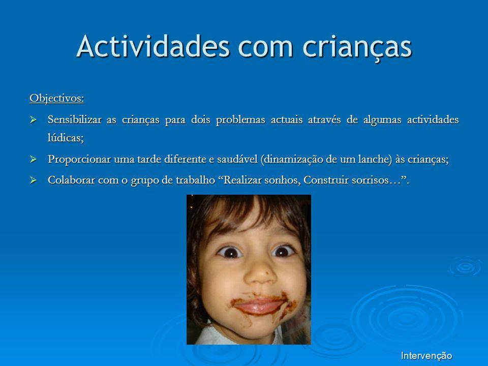 Actividades com crianças Objectivos: Sensibilizar as crianças para dois problemas actuais através de algumas actividades lúdicas; Sensibilizar as cria