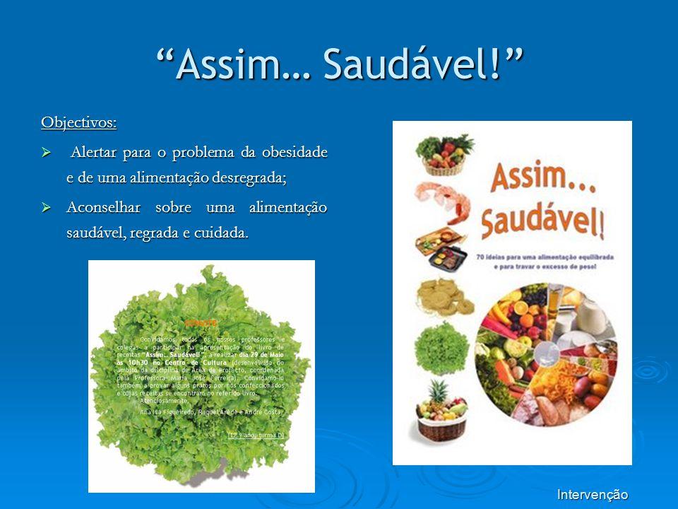 Assim… Saudável! Objectivos: Alertar para o problema da obesidade e de uma alimentação desregrada; Alertar para o problema da obesidade e de uma alime