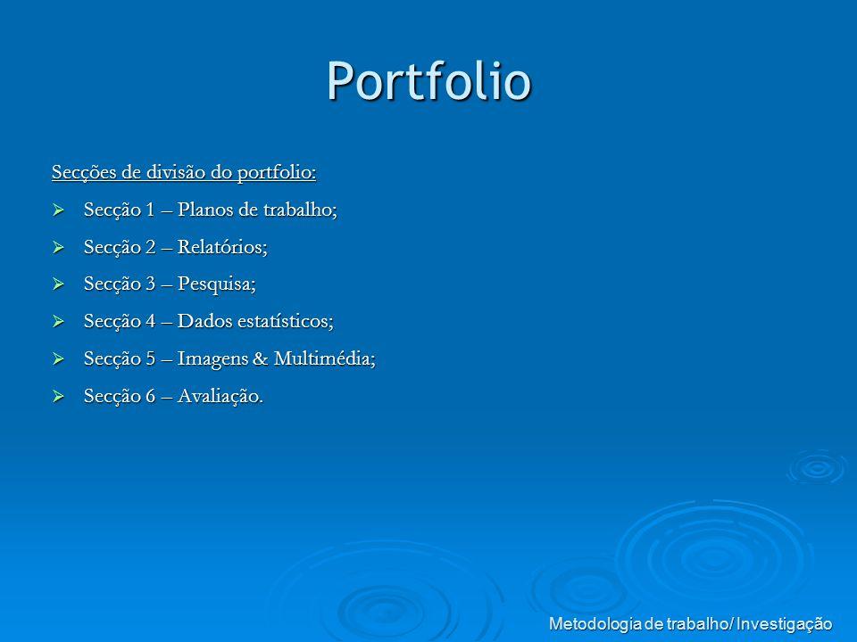 Portfolio Secções de divisão do portfolio: Secção 1 – Planos de trabalho; Secção 1 – Planos de trabalho; Secção 2 – Relatórios; Secção 2 – Relatórios; Secção 3 – Pesquisa; Secção 3 – Pesquisa; Secção 4 – Dados estatísticos; Secção 4 – Dados estatísticos; Secção 5 – Imagens & Multimédia; Secção 5 – Imagens & Multimédia; Secção 6 – Avaliação.