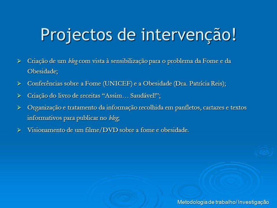 Projectos de intervenção! Criação de um blog com vista à sensibilização para o problema da Fome e da Obesidade; Criação de um blog com vista à sensibi