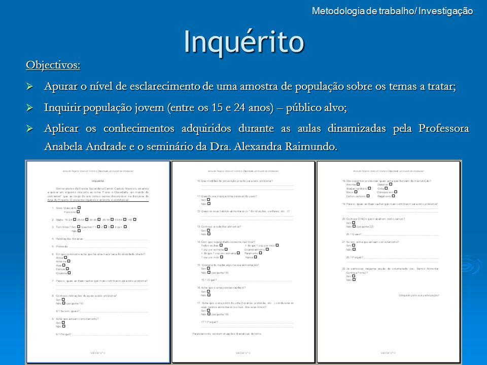 Inquérito Objectivos: Apurar o nível de esclarecimento de uma amostra de população sobre os temas a tratar; Apurar o nível de esclarecimento de uma am