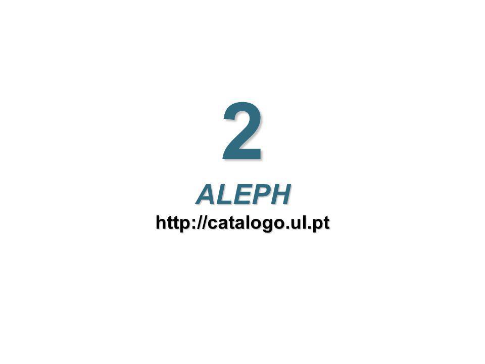 2 ALEPH http://catalogo.ul.pt
