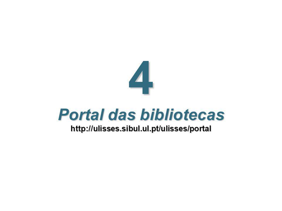 4 Portal das bibliotecas http://ulisses.sibul.ul.pt/ulisses/portal