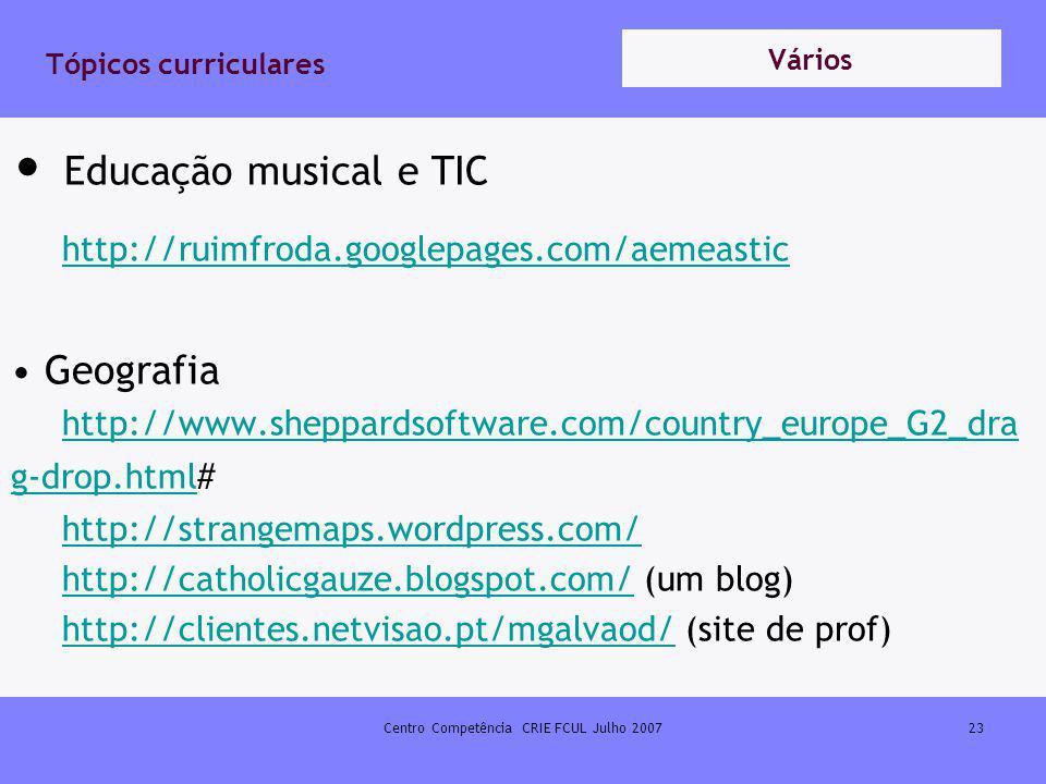 Centro Competência CRIE FCUL Julho 200723 Tópicos curriculares Educação musical e TIC http://ruimfroda.googlepages.com/aemeastic http://ruimfroda.goog