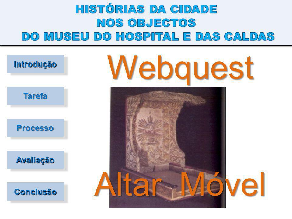 Introdução Tarefa Processo Avaliação Conclusão Webquest Altar Móvel