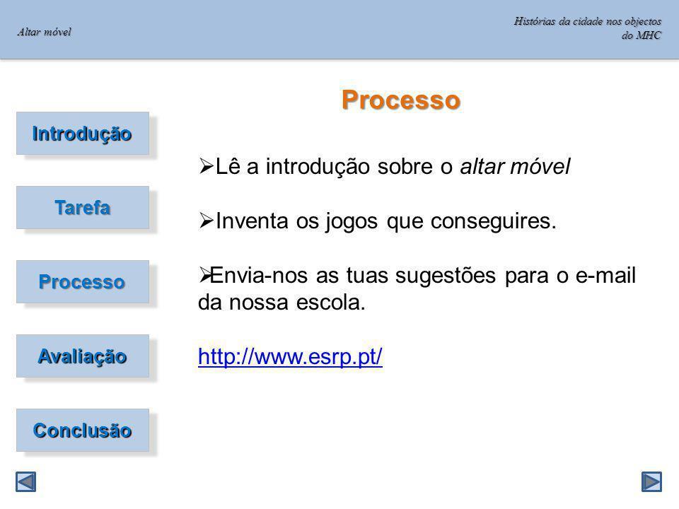 Introdução Tarefa Processo Avaliação Conclusão Processo Lê a introdução sobre o altar móvel Inventa os jogos que conseguires.