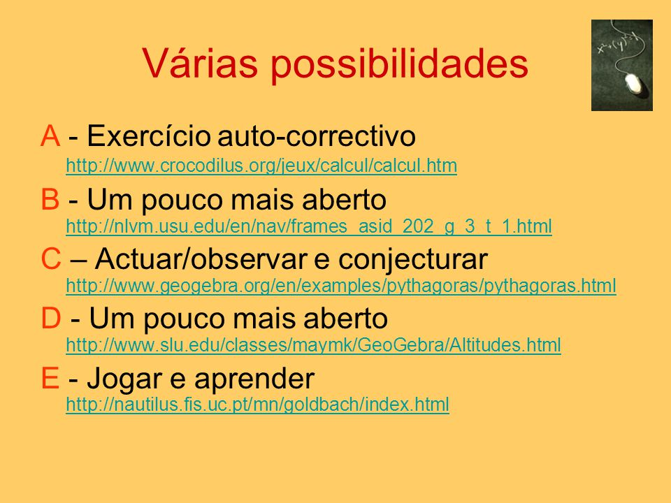 Várias possibilidades A - Exercício auto-correctivo http://www.crocodilus.org/jeux/calcul/calcul.htm http://www.crocodilus.org/jeux/calcul/calcul.htm