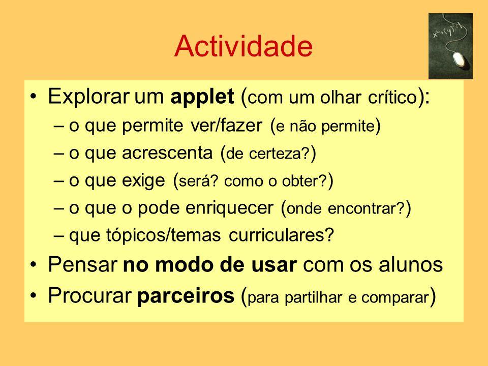 Actividade Explorar um applet ( com um olhar crítico ): –o que permite ver/fazer ( e não permite ) –o que acrescenta ( de certeza.