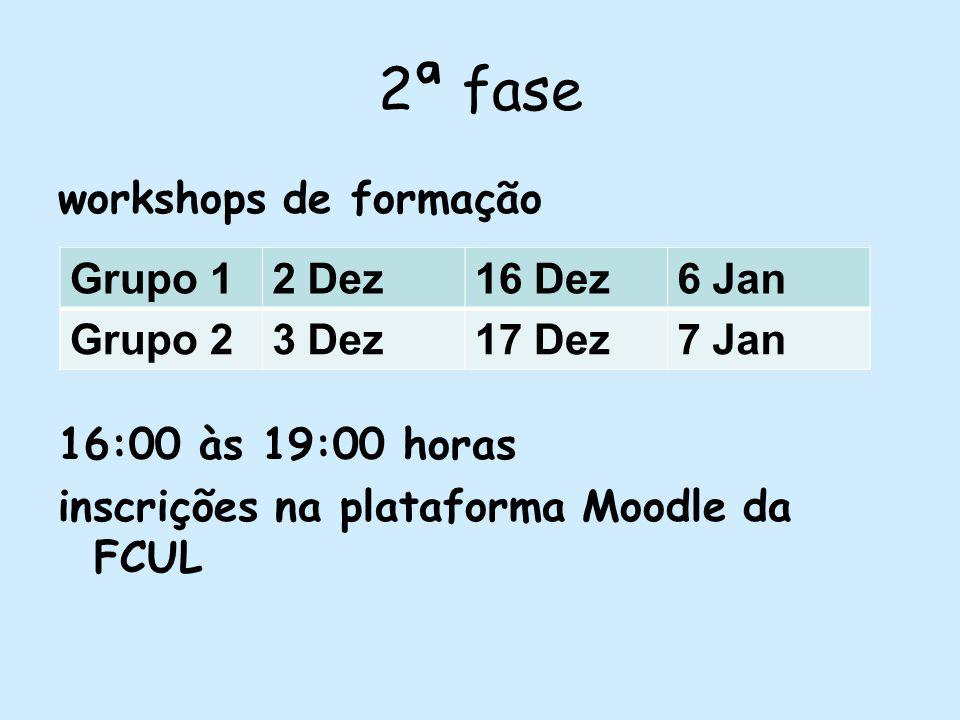 2ª fase workshops de formação 16:00 às 19:00 horas inscrições na plataforma Moodle da FCUL Grupo 12 Dez16 Dez6 Jan Grupo 23 Dez17 Dez7 Jan