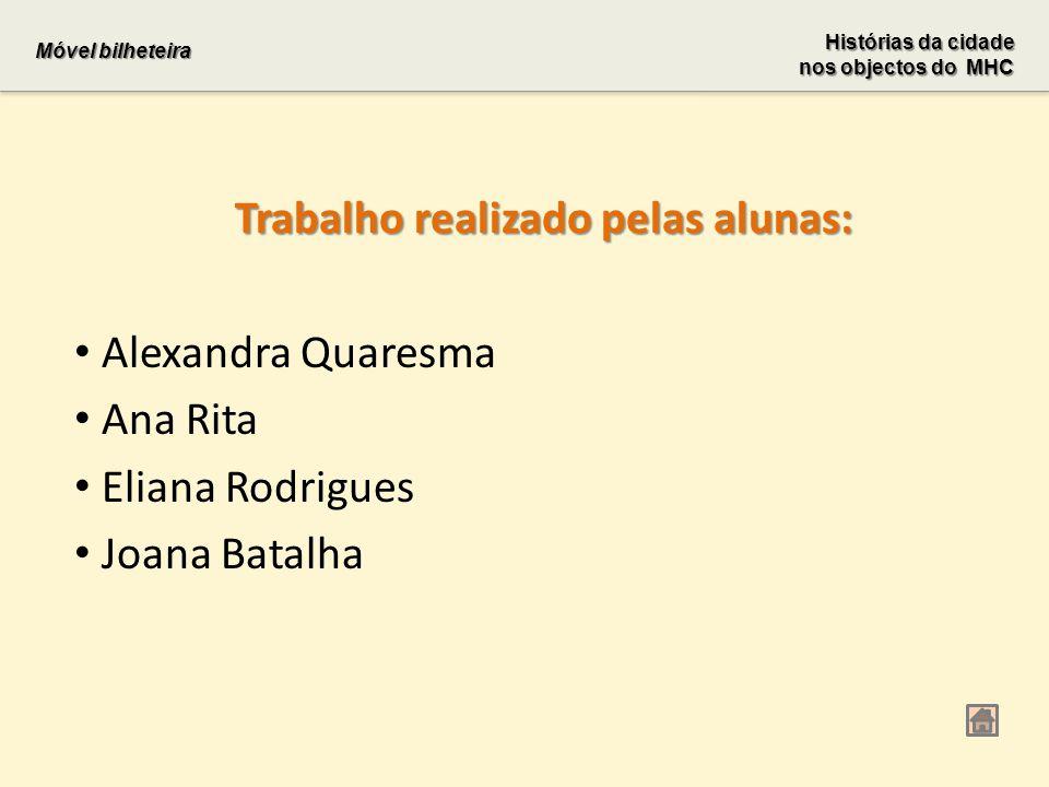 Trabalho realizado pelas alunas: Alexandra Quaresma Ana Rita Eliana Rodrigues Joana Batalha Móvel bilheteira Histórias da cidade nos objectos do MHC n