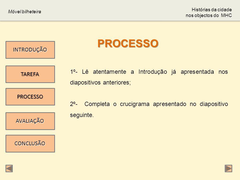 1º- Lê atentamente a Introdução já apresentada nos diapositivos anteriores; 2º- Completa o crucigrama apresentado no diapositivo seguinte. Móvel bilhe