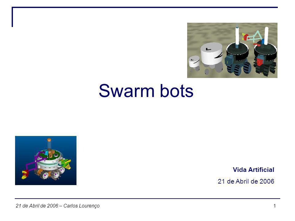 121 de Abril de 2006 – Carlos Lourenço Swarm bots Vida Artificial 21 de Abril de 2006
