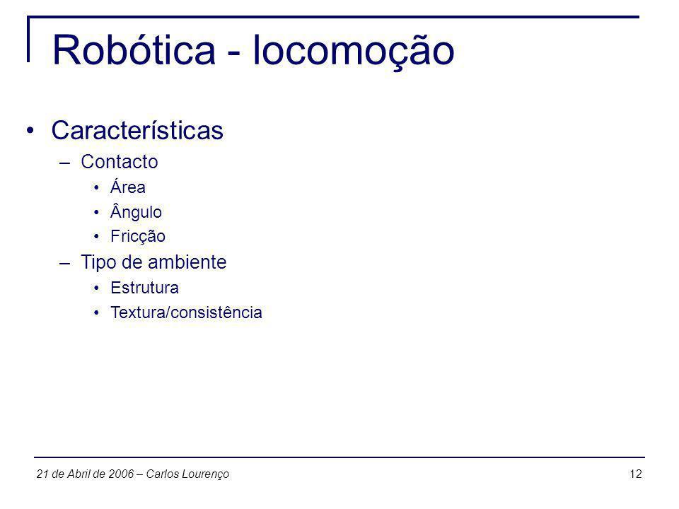 1221 de Abril de 2006 – Carlos Lourenço Robótica - locomoção Características –Contacto Área Ângulo Fricção –Tipo de ambiente Estrutura Textura/consist
