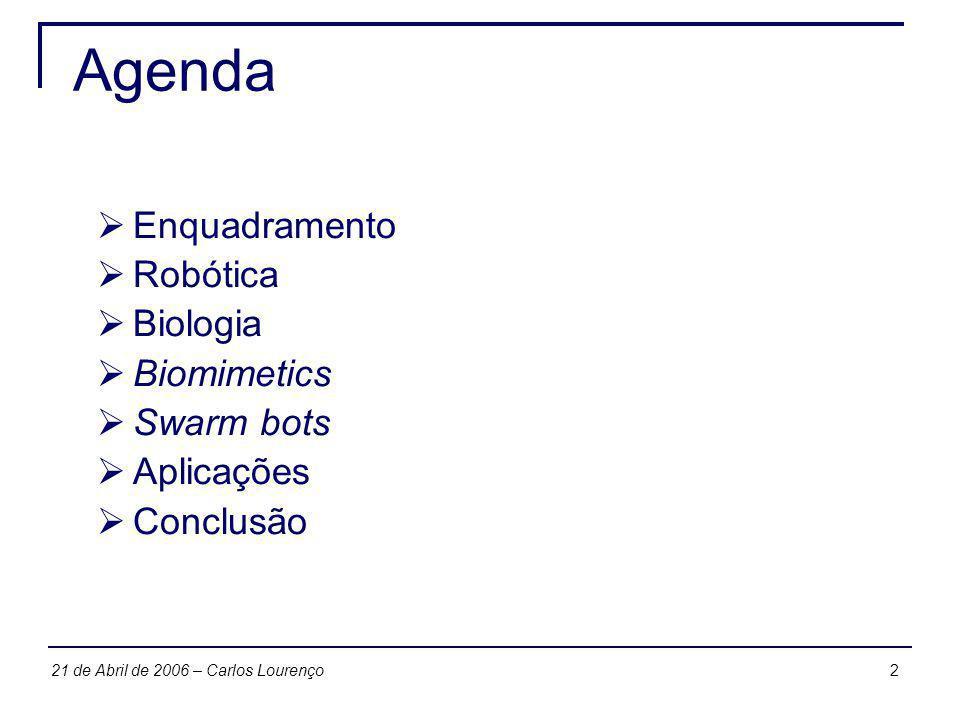 221 de Abril de 2006 – Carlos Lourenço Agenda Enquadramento Robótica Biologia Biomimetics Swarm bots Aplicações Conclusão