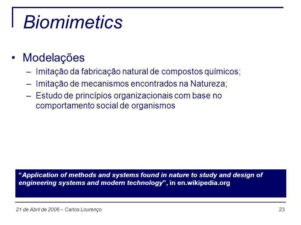 2321 de Abril de 2006 – Carlos Lourenço Biomimetics Modelações –Imitação da fabricação natural de compostos químicos; –Imitação de mecanismos encontra