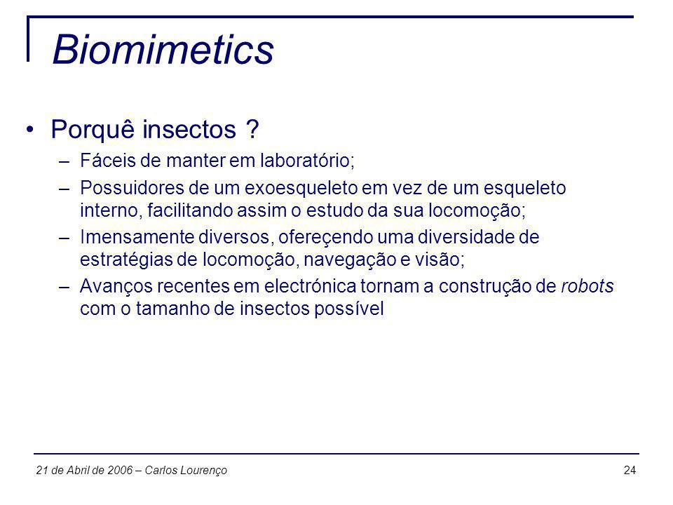 2421 de Abril de 2006 – Carlos Lourenço Biomimetics Porquê insectos ? –Fáceis de manter em laboratório; –Possuidores de um exoesqueleto em vez de um e